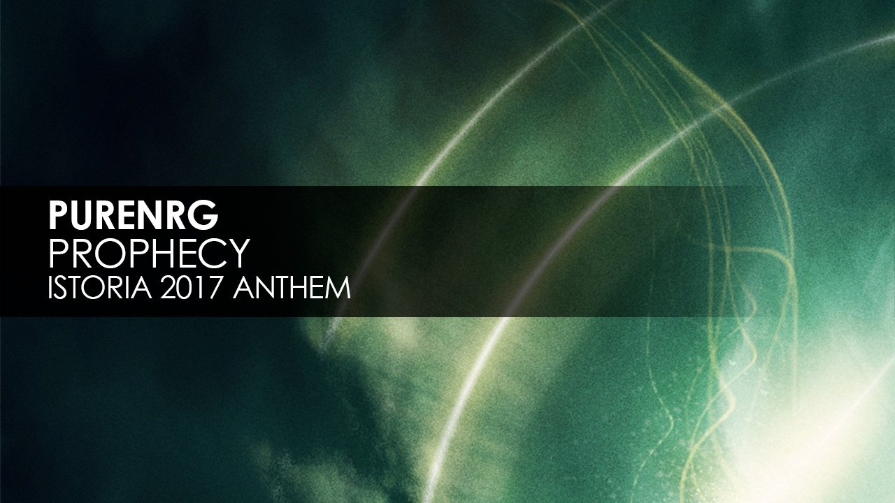 PureNRG - Prophecy (Istoria 2017 Anthem)